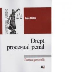 Drept procesual penal. Partea generala - Ioan Griga