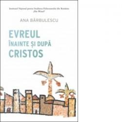 Evreul inainte si dupa Cristos - Ana Barbulescu