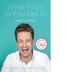 Super Food in fiecare zi - Retete care va fac mai sanatosi si mai fericiti - Jamie Oliver