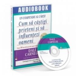 Un compendiu al cartii Cum sa castigi prieteni si sa influentezi oameni (audiobook) - Dale Carnegie