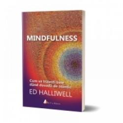 Mindfulness. Cum sa traiesti bine dand dovada de atentie - Ed Halliwell