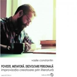 Poveste, metafora, dezvoltare personala : improvizatia creatoare prin literatura - Vasile Constantin