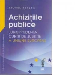 Achizitiile publice – Jurisprudenta Curtii de Justitie a Uniunii Europene - Viorel Terzea