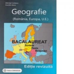 Bacalaureat - Geografie (Romania, Europa, U.E.). Sinteze, teste, rezolvari. Editie revizuita - Dumitru Iarca, Albinita Costescu