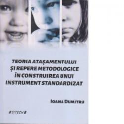 Teoria atasamentului si repere metodologice in construirea unui instrument standardizat - Ioana Dumitru