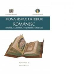 Monahismul Ortodox Romanesc - Istorie, Contributii si Repertorizare. Volumul II -