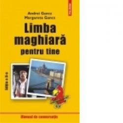 Limba maghiara pentru tine (editia a II-a revazuta) - Andrei Gancz, Margareta Gancz