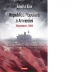 Republica Populara a Amneziei. Tiananmen, 1989 -