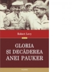 Gloria si decaderea Anei Pauker (editia a II-a revazuta) - Robert Levy