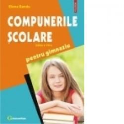 Compunerile scolare pentru gimnaziu (editia a VII-a revazuta si adaugita) - Elena Sandu