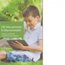 Cat timp petrecem in fata ecranului? Cresterea echilibrata a copiilor in epoca digitala - Edmond Schoorel