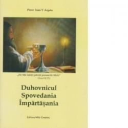 Duhovnicul, Spovedania, Impartasania - Preot Argatu V. Ioan