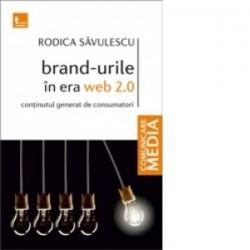 Brand-urile in era Web 2.0. Continutul generat de consumator - Rodica Savulescu