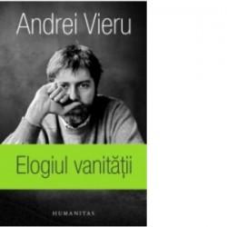 Elogiul vanitatii - Andrei Vieru