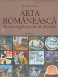 Arta romaneasca. De la origini pana in prezent - Vasile Florea