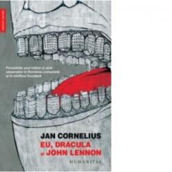 Eu, Dracula si John Lennon. Povestirile unui traitor si uluit observator in Romania comunista si in mirificul Occident - Jan Co