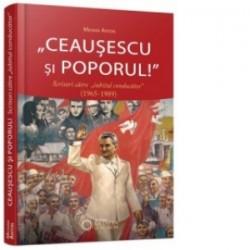 Ceausescu si poporul! Scrisori catre iubitul conducator (1965-1989) - Mioara Anton