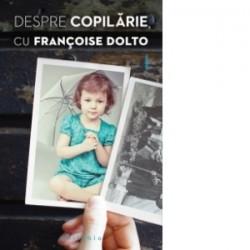 Despre copilarie - Francoise Dolto
