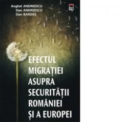 Efectul migratiei asupra securitatii Romaniei si a Europei - Anghel Andreescu, Dan Bardas, Dan Andreescu