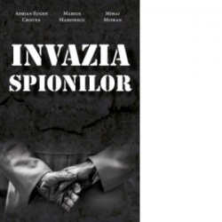 Invazia spionilor - Adrian Eugen Cristea, Mihai Mitran, Marius Marinescu