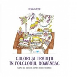 Culori si traditii in folclorul romanesc. Carte de colorat pentru toate varstele - Devis Grebu