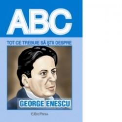 Tot ce trebuie sa stii despre GEORGE ENESCU -