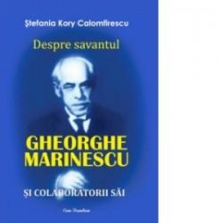 Despre savantul Gheorghe Marinescu si colaboratorii sai - Stefania Kory Calomfirescu