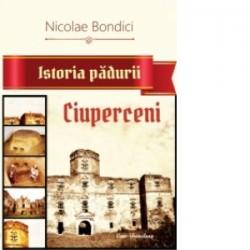Istoria padurii Ciuperceni - Nicolae Bondici