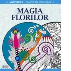 Magia Florilor. Terapie creativa antistres pentru adulti -