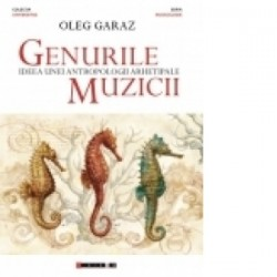 Genurile muzicii - Ideea unei antropologii arhetipale - Oleg Garaz
