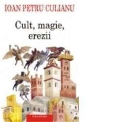 Cult, magie, erezii. Articole din enciclopedii ale religiilor (editia a II-a) - Ioan Petru Culianu