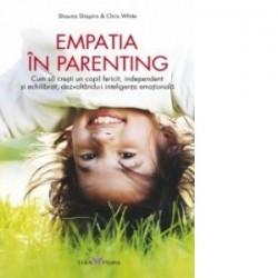 Empatia in parenting - Cum sa cresti un copil fericit, independent si echilibrat, dezvoltandu-i inteligenta emotionala - Chris