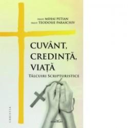 Cuvant, credinta, viata. Talcuiri scripturistice - Protosinghel Teodosie Paraschiv, Mihai Petian