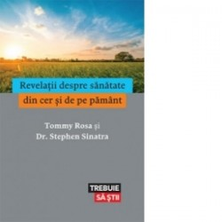 Revelatii despre sanatate din cer si de pe pamant - Dr. Stephen T. Sinatra, Tommy Rosa