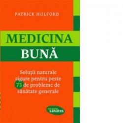 Medicina buna - Solutii naturale sigure pentru peste 75 de probleme de sanatate generale - Patrick Holford