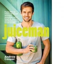 Juiceman - 100 de retete de sucuri aromate, smoothie-uri si feluri de mancare sanatoase pentru toata familia. - Andrew Cooper
