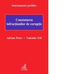 Constatarea infractiunilor de coruptie - Adrian Petre, Valentin Trif