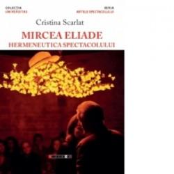 Mircea Eliade - Hermeneutica spectacolului - Cristina Scarlat