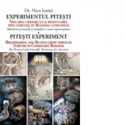 Experimentul Pitesti - Spalarea creierului si reeducarea prin tortura in Romania comunista / Pitesti experiment - Brainwashing