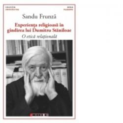 Experienta religioasa in gandirea lui Dumitru Staniloae - O etica relationala - Sandu Frunza