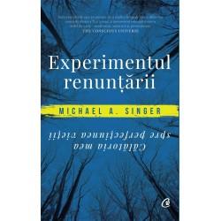 Experimentul renuntarii - Michael A. Singer