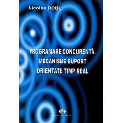 Programare concurentă. Mecanisme suport orientate timp real - Nicolae Robu