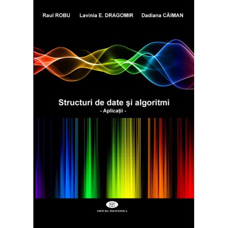 Structuri de date şi algoritmi. Aplicaţii - Raul Robu, Lavinia E. Dragomir, Dadiana Căiman