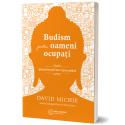 Budism pentru oameni ocupati: gasirea fericirii intr-o lume grabita - David Michie