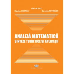 Analiză matematică. Sinteze teoretice şi aplicaţii - Ioan Goleţ, Ciprian Hedrea, Camelia Petrişor