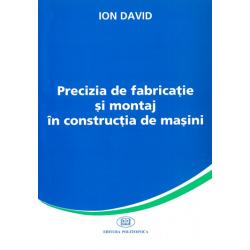 Precizia de fabricaţie şi montaj în construcţia de maşini - Ion David