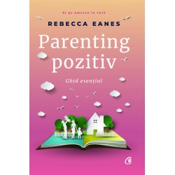 Parenting pozitiv. Ghid esential - Rebecca Eanes