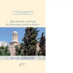 Asezamintele romanesti de la Ierusalim, Iordan si Ierihon: trecut si prezent - Timotei Aioanei