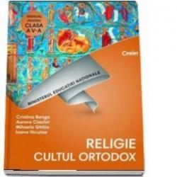Religie. Cultul ortodox. Manual pentru clasa a V-a - Ioana Niculae, Cristina Benga, Aurora Ciachir, Mihaela Ghitiu