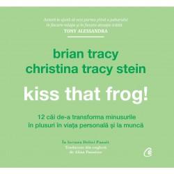 Kiss that frog! Ediţia a II-a - Brian Tracy, Christina Tracy Stein